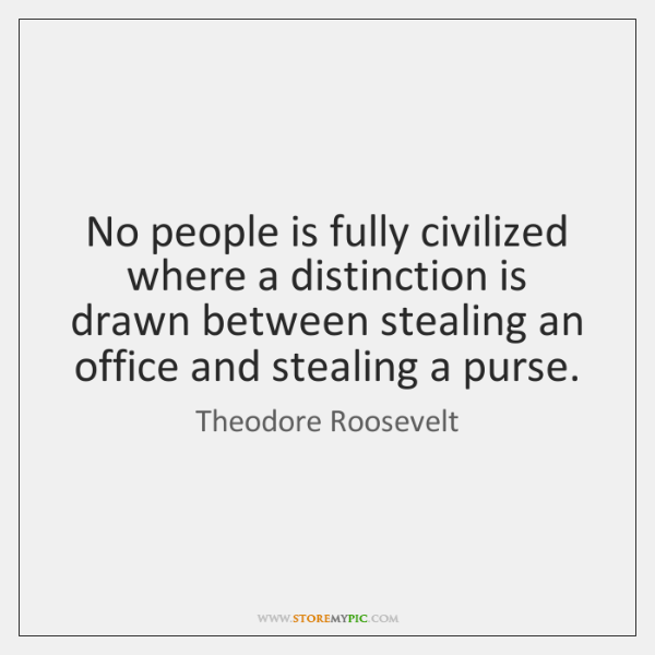 No people is fully civilized where a distinction is drawn between stealing ...