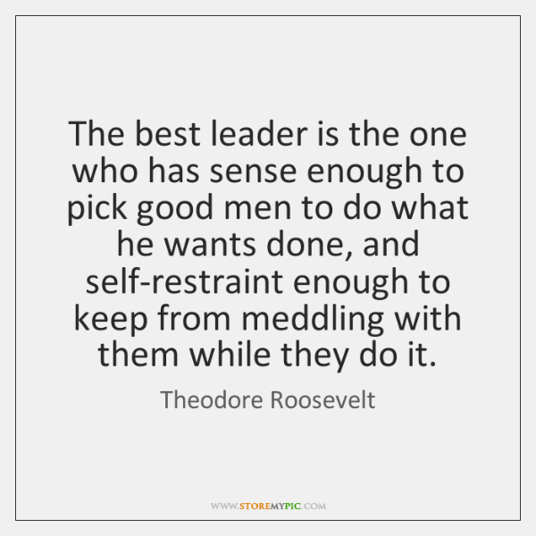 The best leader is the one who has sense enough to pick ...