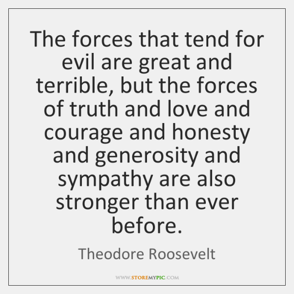The forces that tend for evil are great and terrible, but the ...