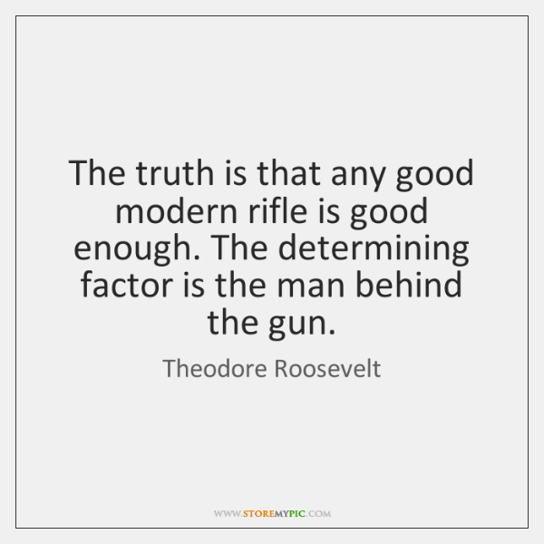 The truth is that any good modern rifle is good enough. The ...
