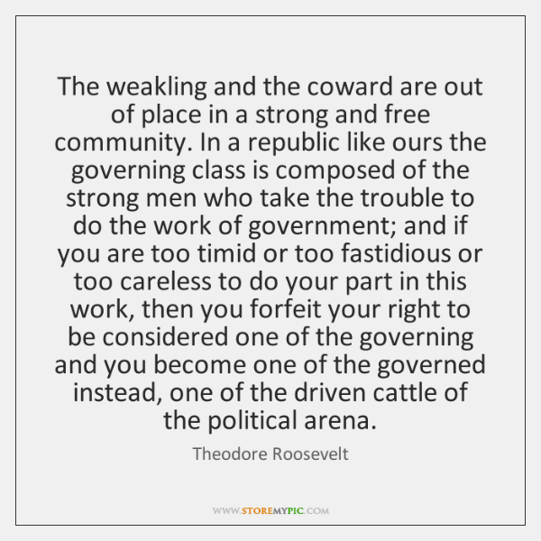 The weakling and the coward are out of place in a strong ...