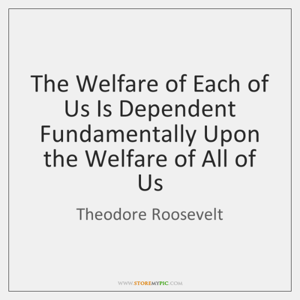 The Welfare of Each of Us Is Dependent Fundamentally Upon the Welfare ...