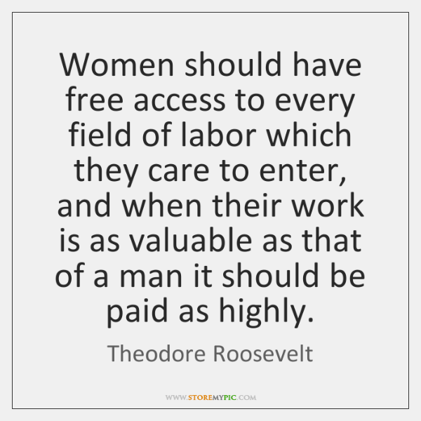 Women should have free access to every field of labor which they ...