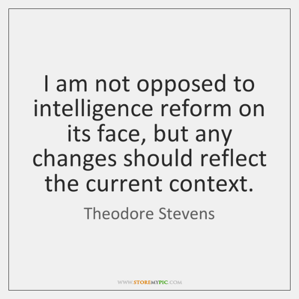 I am not opposed to intelligence reform on its face, but any ...