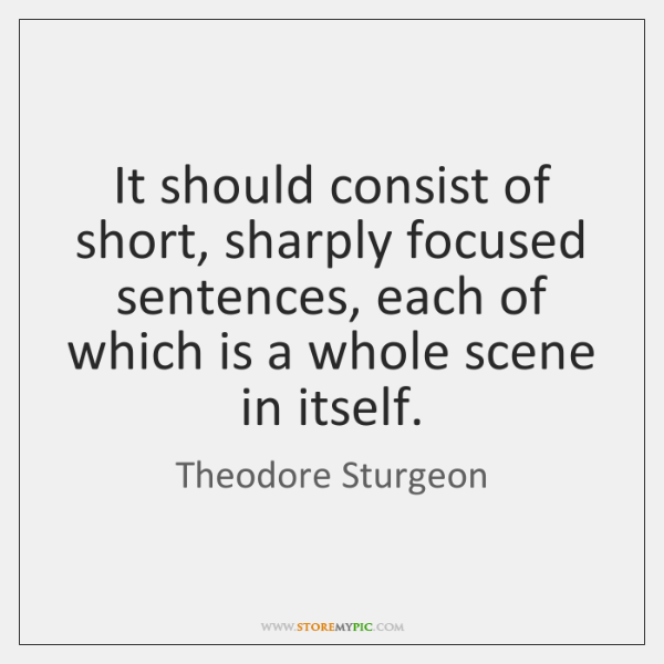 It should consist of short, sharply focused sentences, each of which is ...