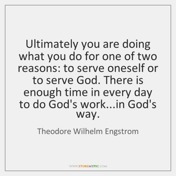 Ultimately you are doing what you do for one of two reasons: ...