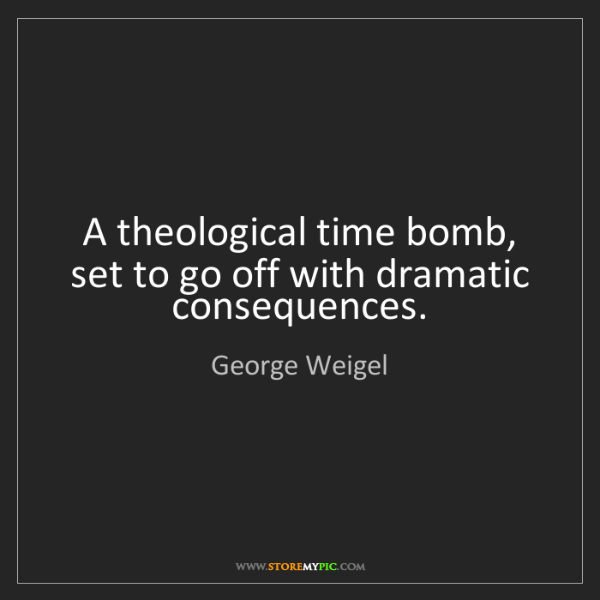 George Weigel: A theological time bomb, set to go off with dramatic...