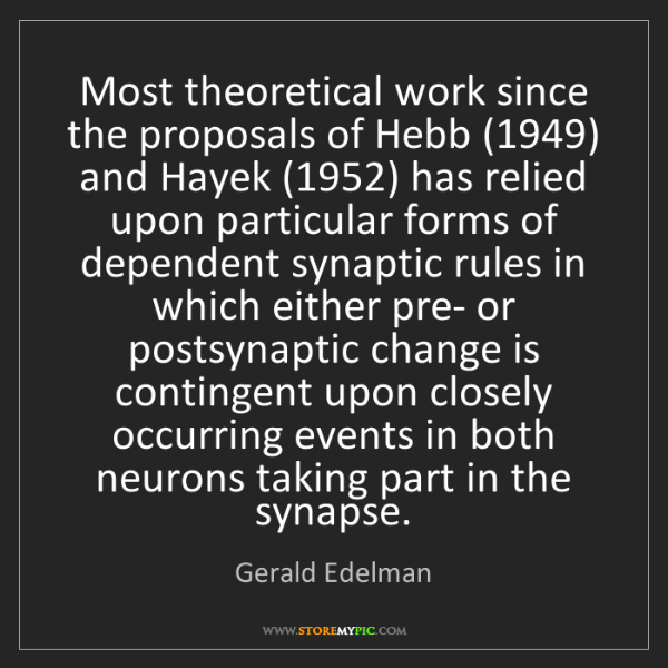 Gerald Edelman: Most theoretical work since the proposals of Hebb (1949)...