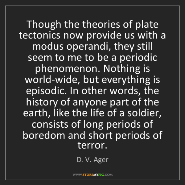 D. V. Ager: Though the theories of plate tectonics now provide us...