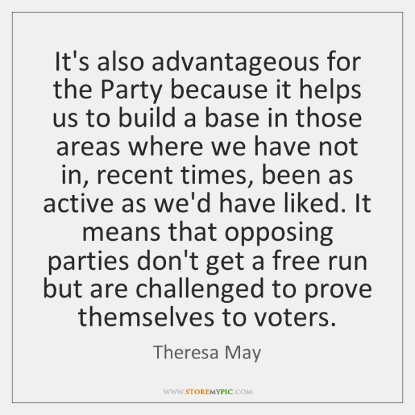 It's also advantageous for the Party because it helps us to build ...