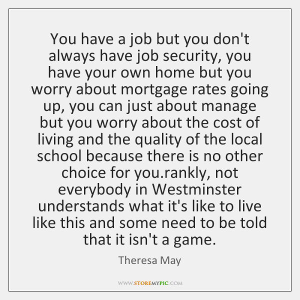 You have a job but you don't always have job security, you ...