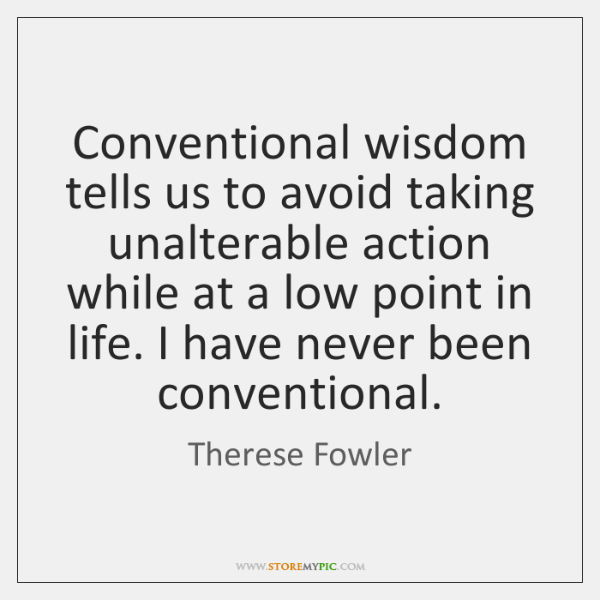 Conventional wisdom tells us to avoid taking unalterable action while at a ...
