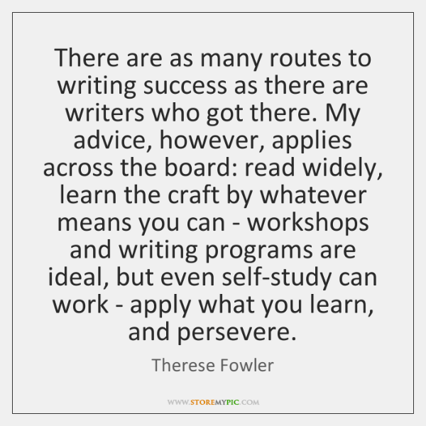 There are as many routes to writing success as there are writers ...