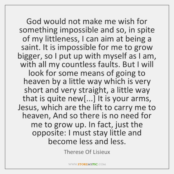 God would not make me wish for something impossible and so, in ...