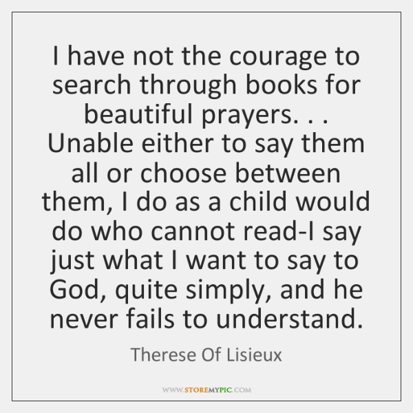 I have not the courage to search through books for beautiful prayers. . . ...