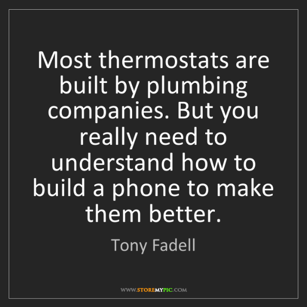 Tony Fadell: Most thermostats are built by plumbing companies. But...