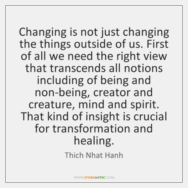 Changing is not just changing the things outside of us. First of ...
