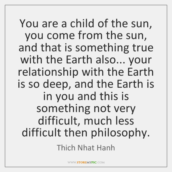You are a child of the sun, you come from the sun, ...