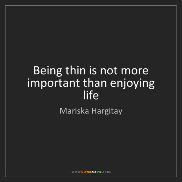 Mariska Hargitay: Being thin is not more important than enjoying life