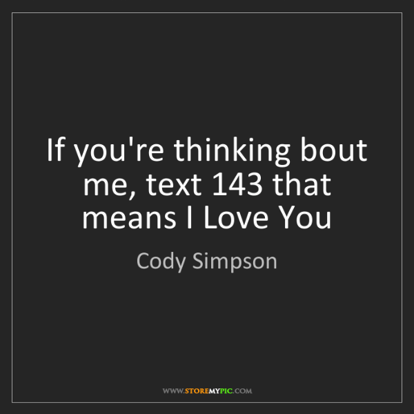 Cody Simpson: If you're thinking bout me, text 143 that means I Love...