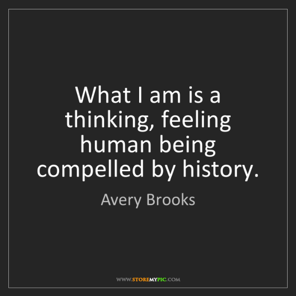 Avery Brooks: What I am is a thinking, feeling human being compelled...