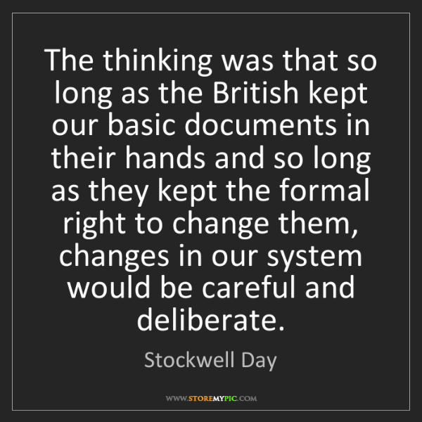 Stockwell Day: The thinking was that so long as the British kept our...