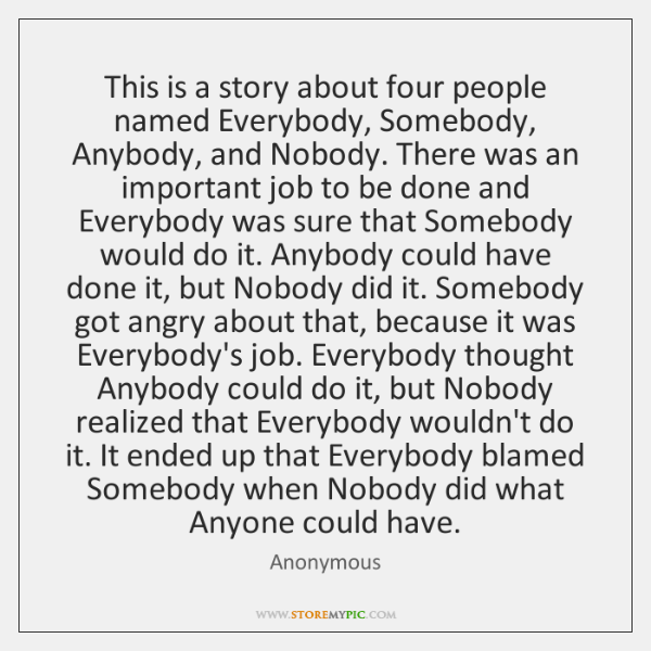 This is a story about four people named Everybody, Somebody, Anybody, and ...