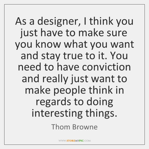 As a designer, I think you just have to make sure you ...