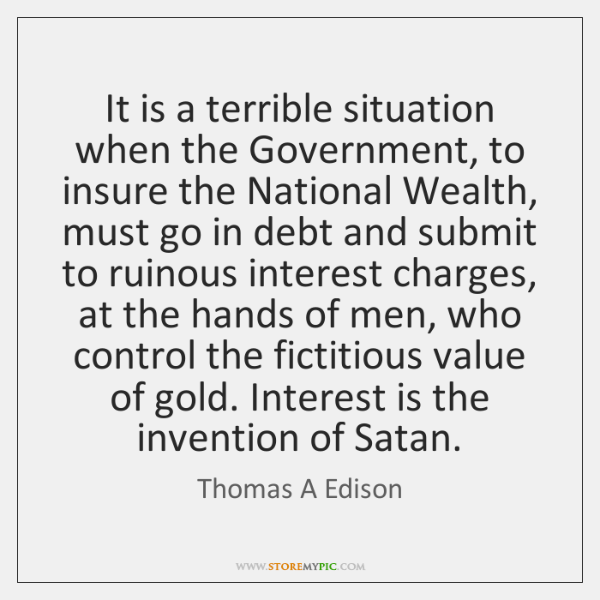 It is a terrible situation when the Government, to insure the National ...