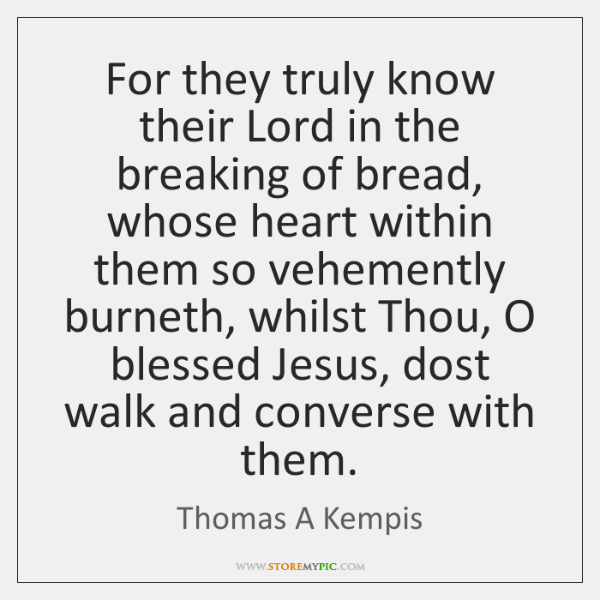 For they truly know their Lord in the breaking of bread, whose ...