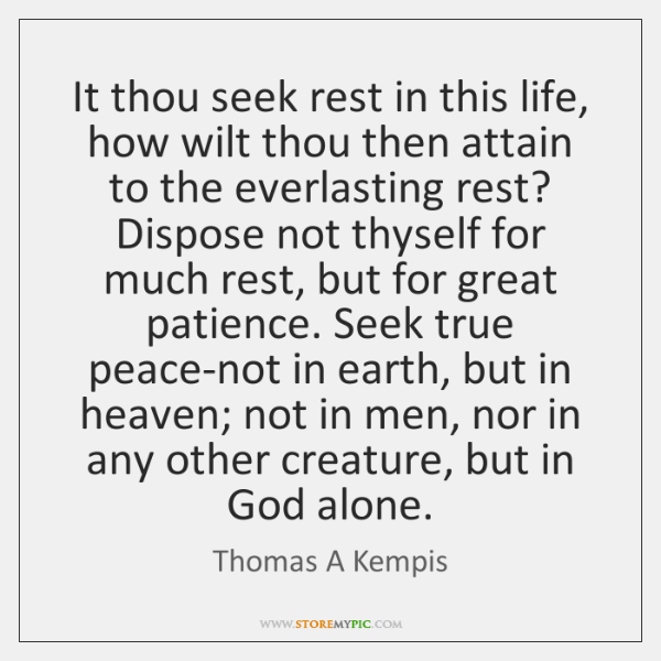 It thou seek rest in this life, how wilt thou then attain ...