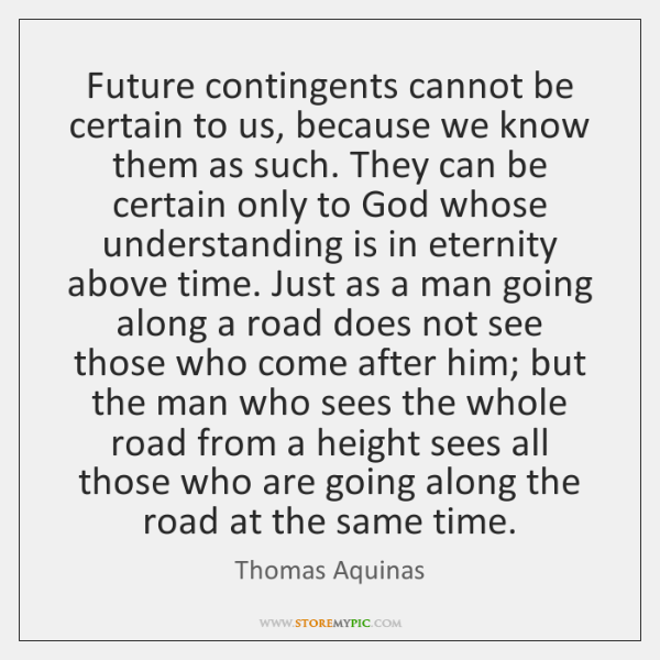 Future contingents cannot be certain to us, because we know them as ...