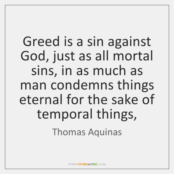 Greed is a sin against God, just as all mortal sins, in ...