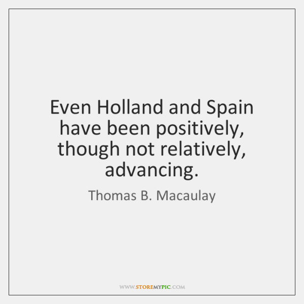 Even Holland and Spain have been positively, though not relatively, advancing.