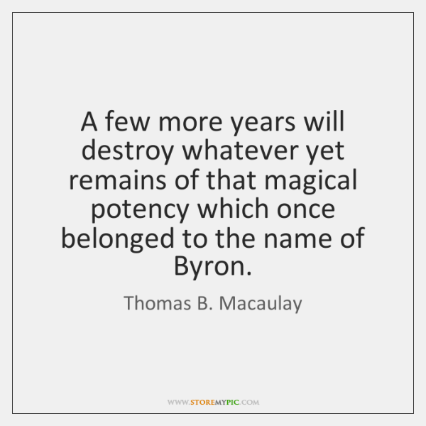A few more years will destroy whatever yet remains of that magical ...