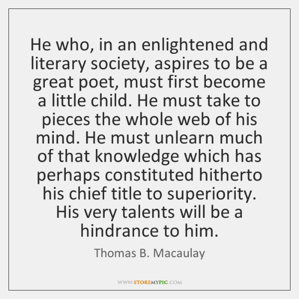 He who, in an enlightened and literary society, aspires to be a ...