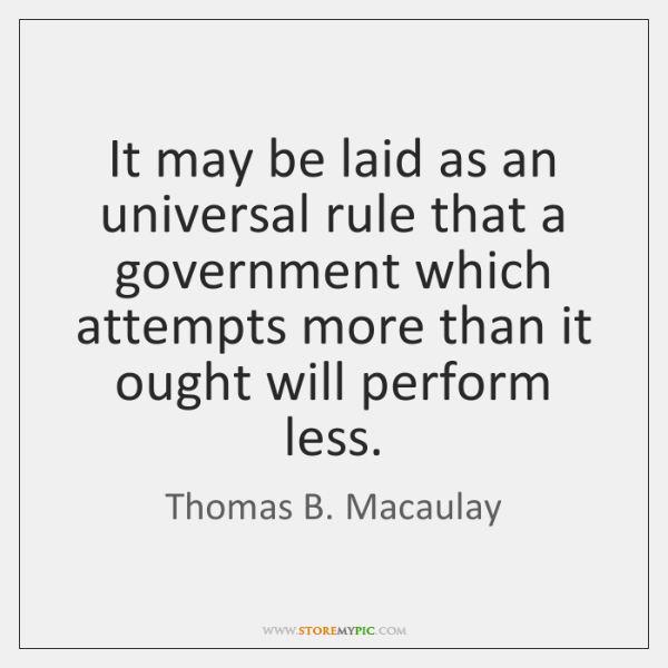 It may be laid as an universal rule that a government which ...