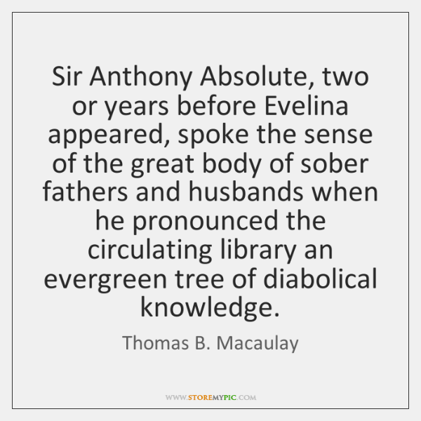Sir Anthony Absolute, two or years before Evelina appeared, spoke the sense ...