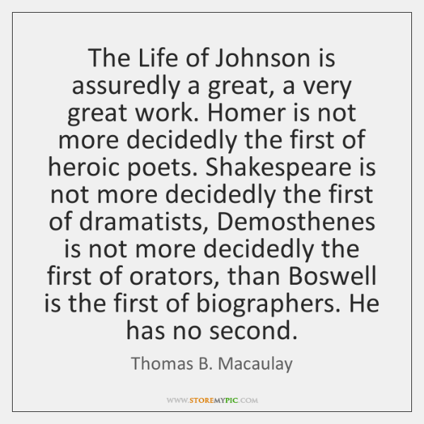 The Life of Johnson is assuredly a great, a very great work. ...
