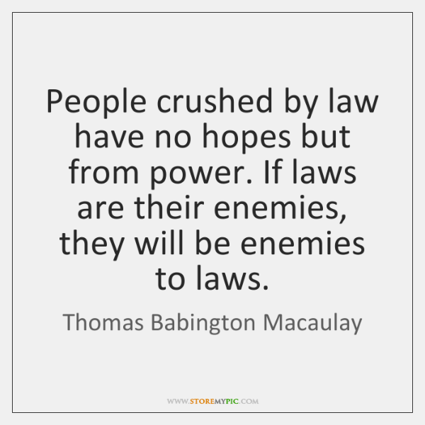 People crushed by law have no hopes but from power. If laws ...