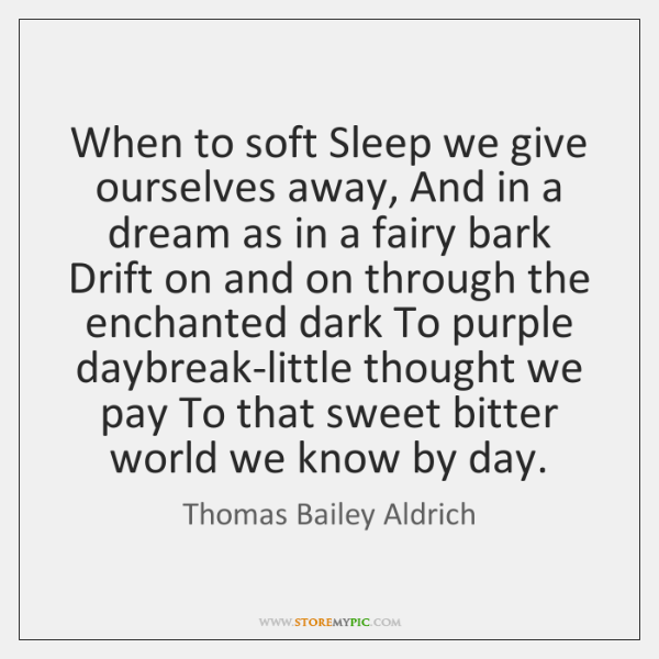 When to soft Sleep we give ourselves away, And in a dream ...