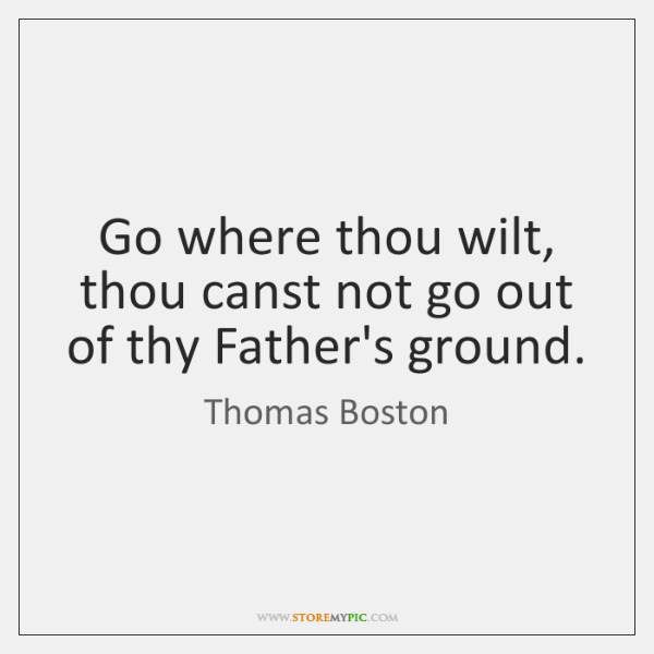 Go where thou wilt, thou canst not go out of thy Father's ...