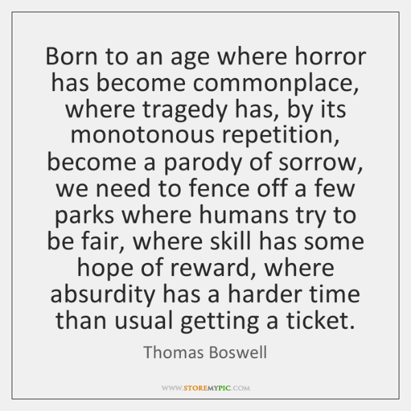Born to an age where horror has become commonplace, where tragedy has, ...