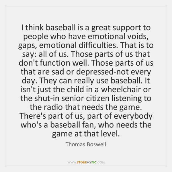 I think baseball is a great support to people who have emotional ...