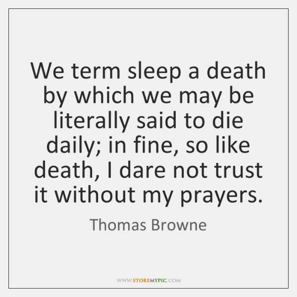 We term sleep a death by which we may be literally said ...