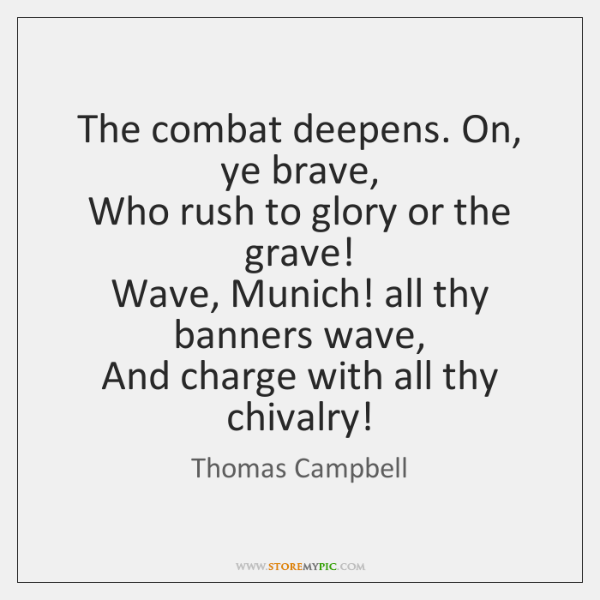 The combat deepens. On, ye brave,   Who rush to glory or the ...