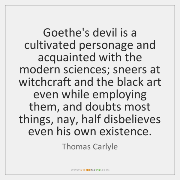 Goethe's devil is a cultivated personage and acquainted with the modern sciences; ...