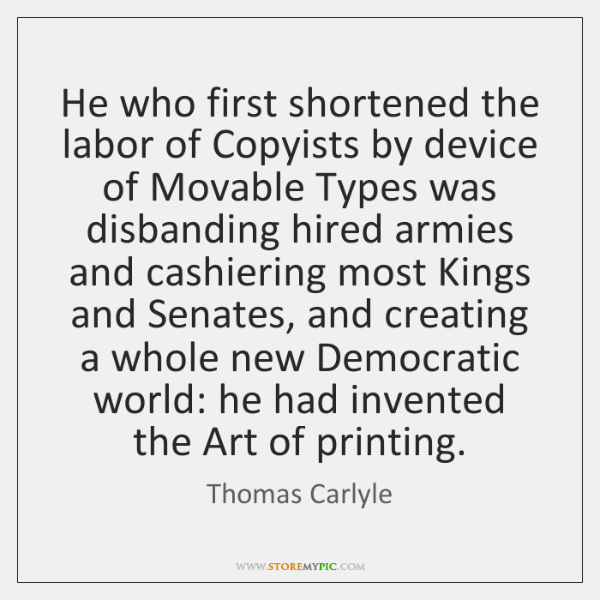 He who first shortened the labor of Copyists by device of Movable ...