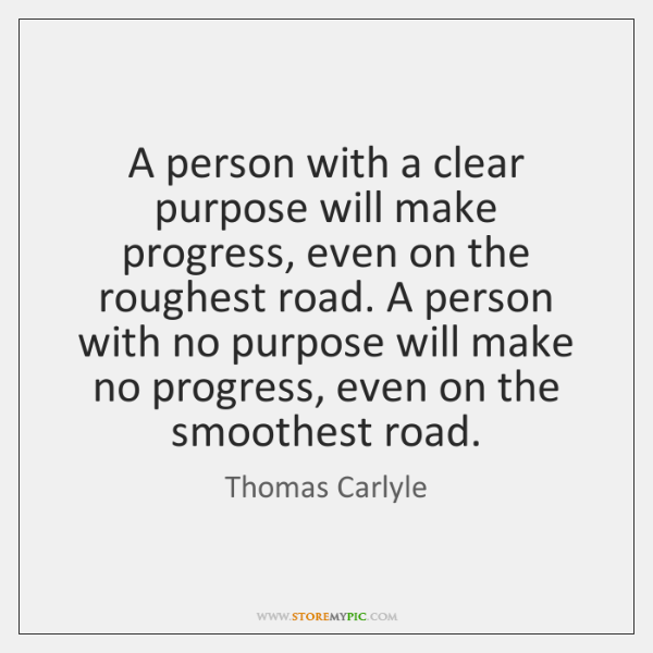A person with a clear purpose will make progress, even on the ...