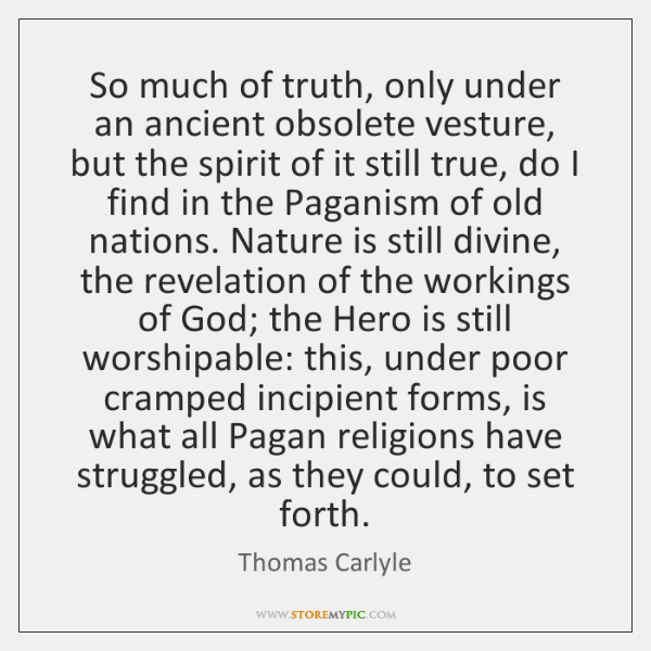 So much of truth, only under an ancient obsolete vesture, but the ...